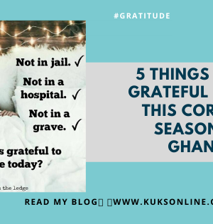 5 THINGS TO BE GRATEFUL FOR IN THIS CORONA SEASON IN GHANA